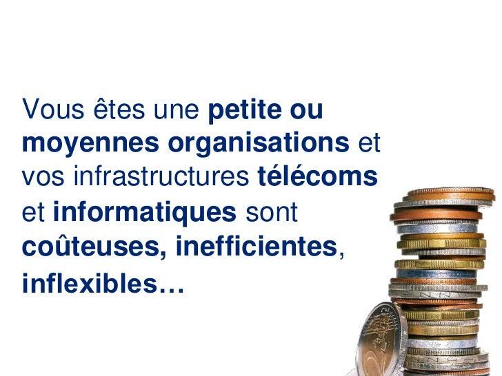 Vous êtes une petite ou moyennes organisations et vos infrastructures télécoms et informatiquessont coûteuses,inefficiente...