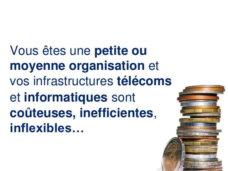 Vous êtes une petite ou moyenne organisation et vos infrastructures télécoms et informatiquessont coûteuses,inefficientes,...