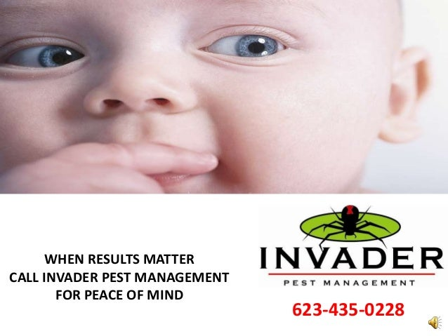 WHEN RESULTS MATTERCALL INVADER PEST MANAGEMENTFOR PEACE OF MIND623-435-0228