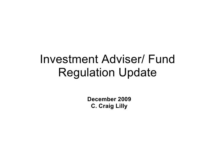 Investment Adviser/ Fund Regulation Update December 2009 C. Craig Lilly
