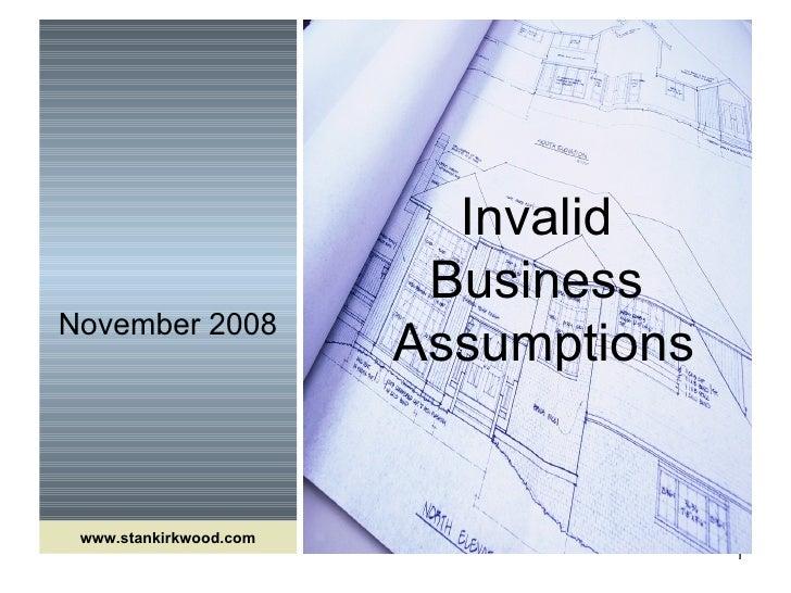November 2008 Invalid  Business  Assumptions www.stankirkwood.com