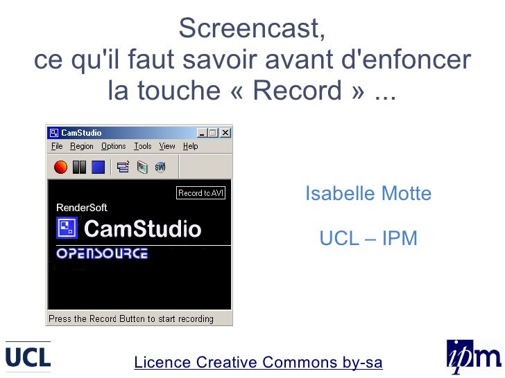 Screencast,ce quil faut savoir avant denfoncer      la touche « Record » ...                      Isabelle Motte          ...