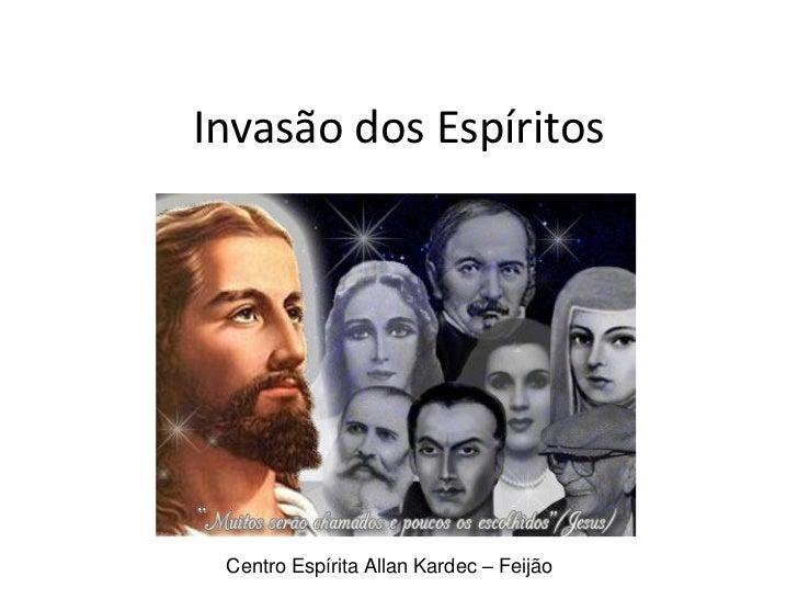 Invasão dos Espíritos Centro Espírita Allan Kardec – Feijão