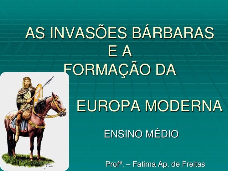 Invasesbrbaraseformaodaeuropamoderna 111101132734-phpapp02