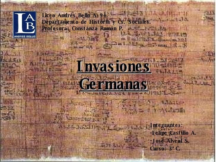 Liceo Andrés Bello A-94. Departamento de Historia y Cs. Sociales. Profesora: Constanza Román P. Invasiones Germanas <ul><l...