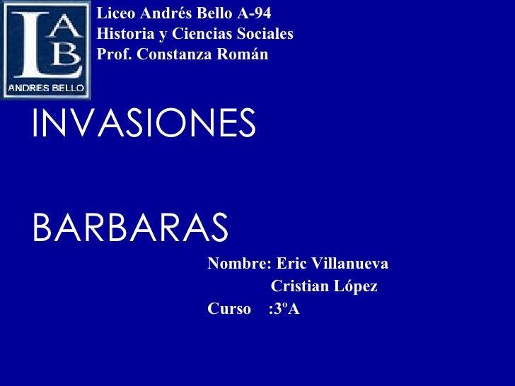 Liceo Andrés Bello A-94 Historia y Ciencias Sociales Prof. Constanza Román <ul><li>INVASIONES </li></ul><ul><li>BARBARAS  ...