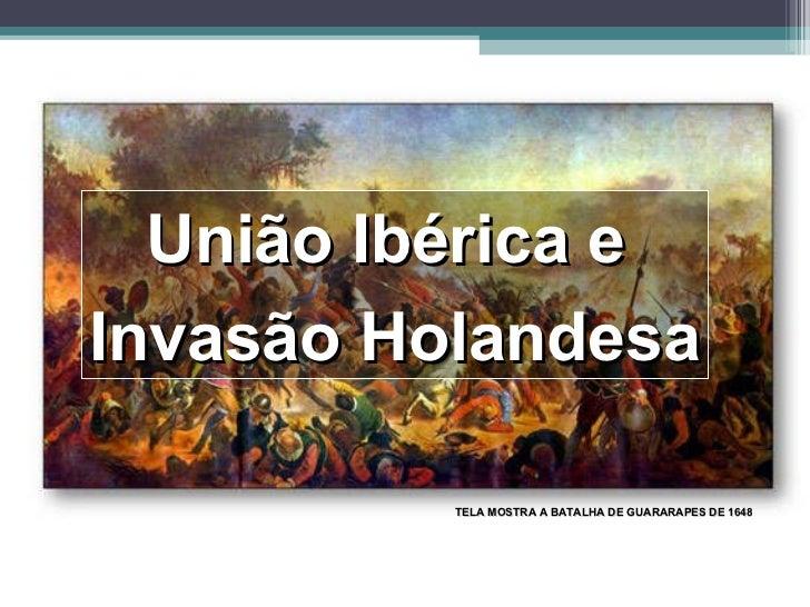 União Ibérica e  Invasão Holandesa TELA MOSTRA A BATALHA DE GUARARAPES DE 1648