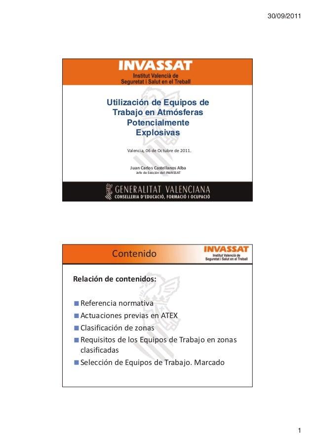30/09/2011  Utilización de Equipos de Trabajo en Atmósferas Potencialmente Explosivas sĂůĞŶĐŝĂ͕ Ϭϲ ĚĞ KĐƚƵďƌĞ ĚĞ ϮϬϭϭ͘  :Ƶ...