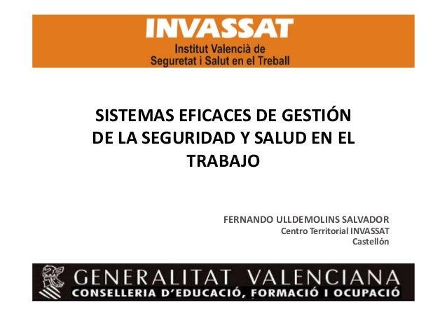 SISTEMAS EFICACES DE GESTIÓN DE LA SEGURIDAD Y SALUD EN EL TRABAJO FERNANDO ULLDEMOLINS SALVADOR Centro Territorial INVASS...