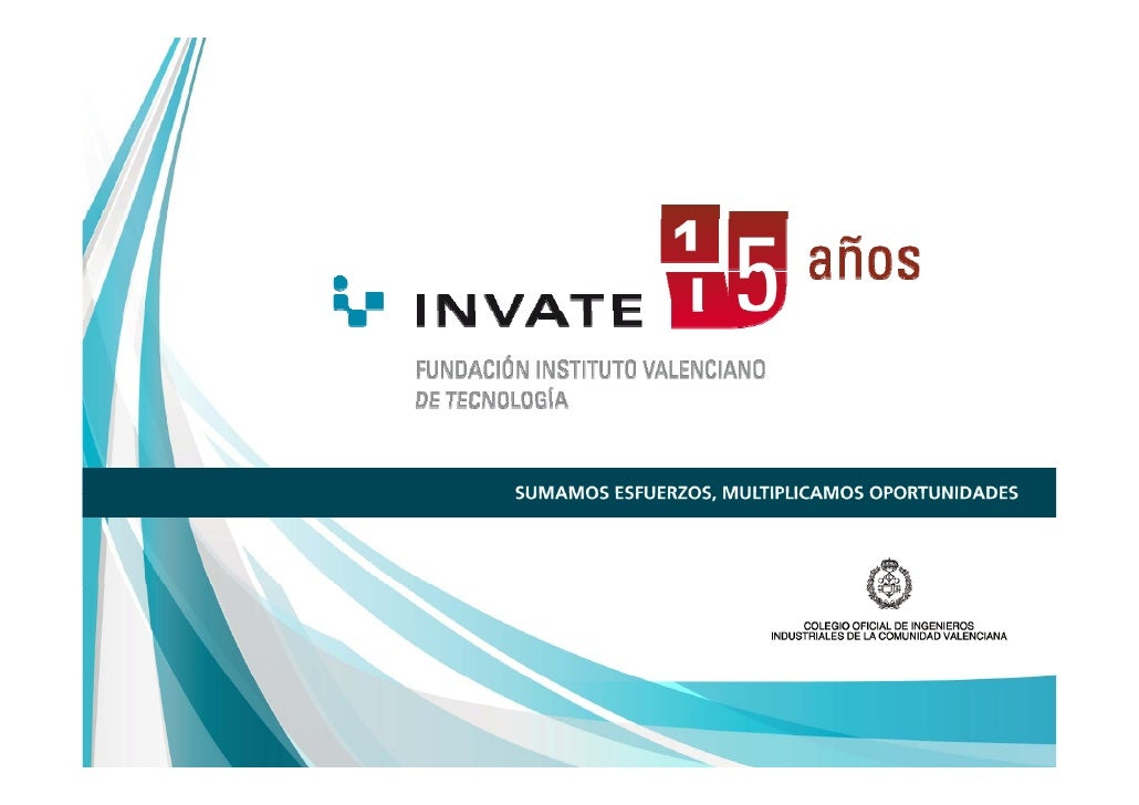 SOMOSLa   Fundación   INVATE,    Fundación   Instituto   Valenciano   deTecnología, fue constituida en 1996 como iniciativ...