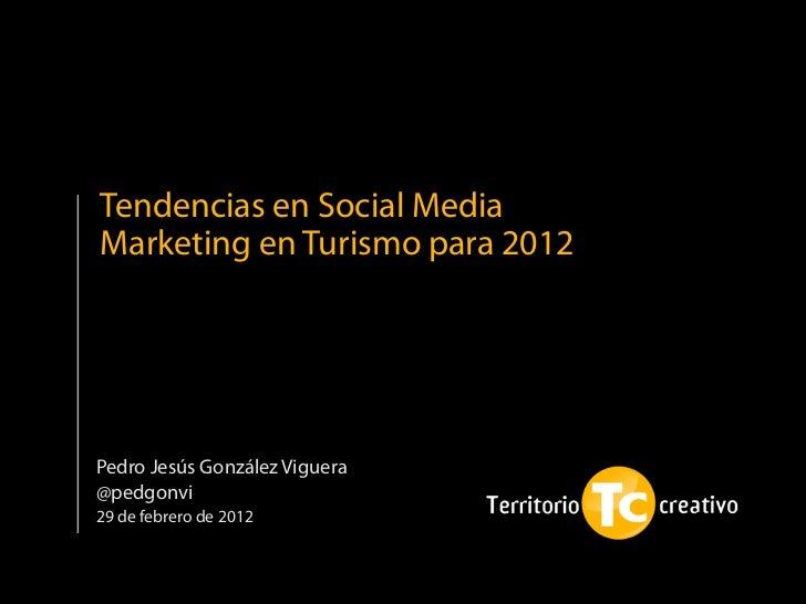 Tendencias en Social MediaMarketing en Turismo para 2012Pedro Jesús González Viguera@pedgonvi29 de febrero de 2012