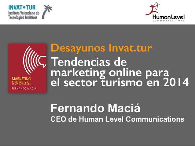 Desayunos Invat.tur Tendencias de marketing online para el sector turismo en 2014 Fernando Maciá CEO de Human Level Commun...