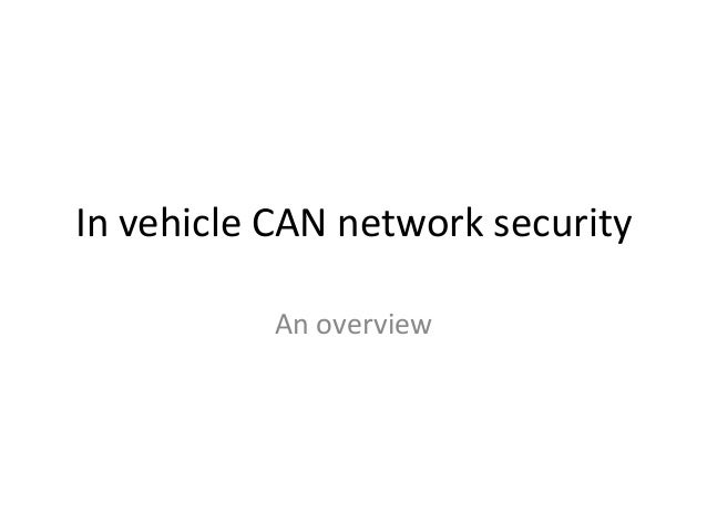 In vehicle CAN network security An overview