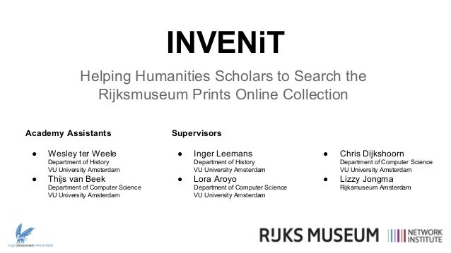 INVENiT Helping Humanities Scholars to Search the Rijksmuseum Prints Online Collection Academy Assistants ●  Wesley ter We...