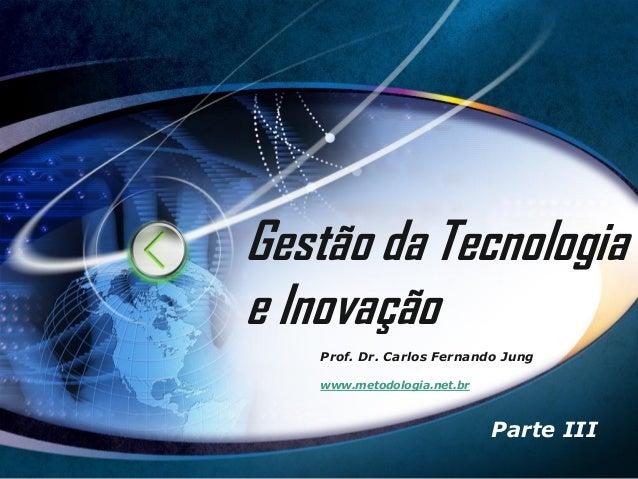 Gestão da Tecnologiae Inovação   Prof. Dr. Carlos Fernando Jung   www.metodologia.net.br                            Parte ...