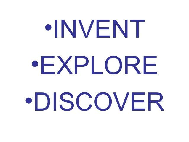 •INVENT •EXPLORE•DISCOVER