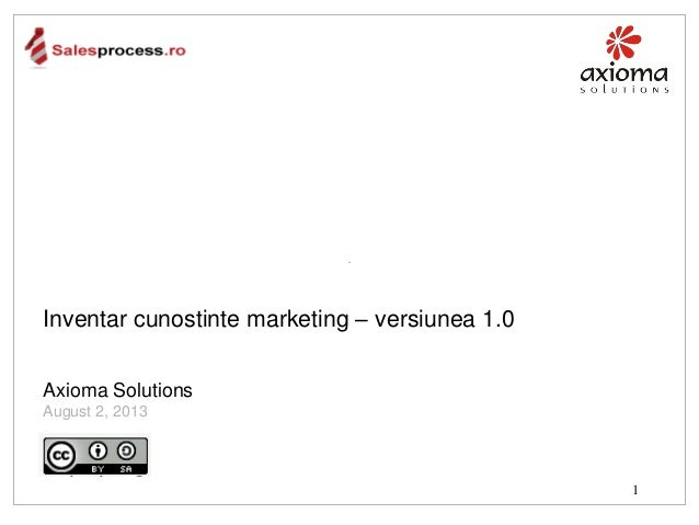 Inventar cunostinte marketing – versiunea 1.0 Axioma Solutions August 2, 2013  1