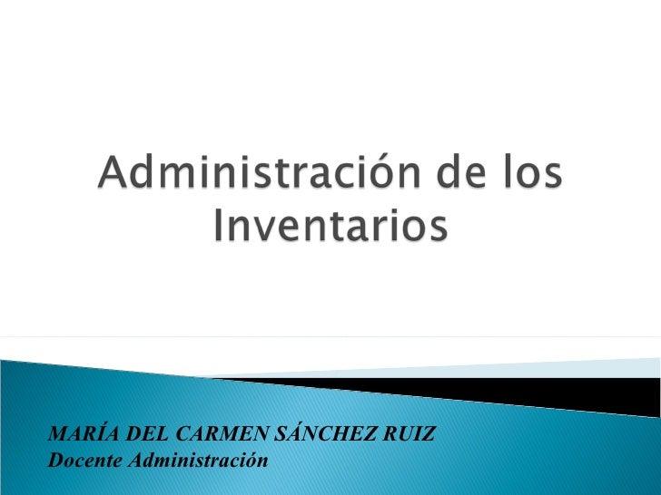MARÍA DEL CARMEN SÁNCHEZ RUIZ Docente Administración