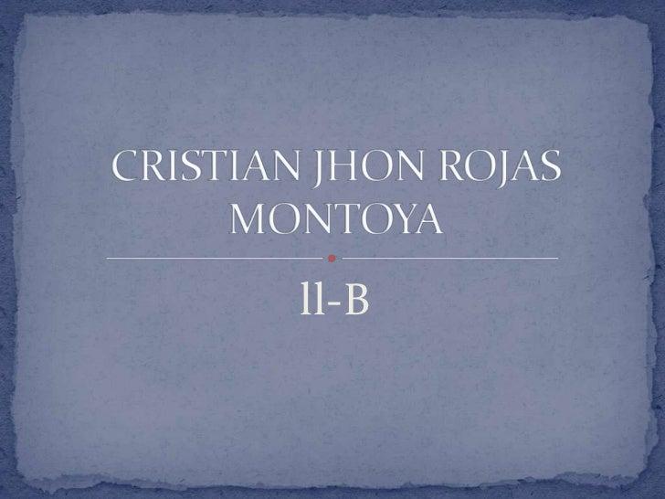 ll-B<br />CRISTIAN JHON ROJAS MONTOYA<br />