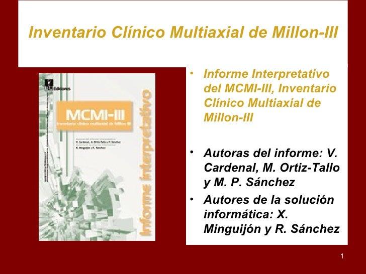Inventario Clínico Multiaxial de Millon-III <ul><li>Informe Interpretativo del MCMI-III, Inventario Clínico Multiaxial de ...