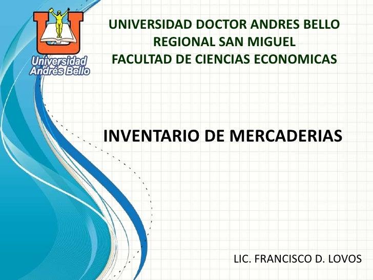 UNIVERSIDAD DOCTOR ANDRES BELLO      REGIONAL SAN MIGUELFACULTAD DE CIENCIAS ECONOMICASINVENTARIO DE MERCADERIAS          ...