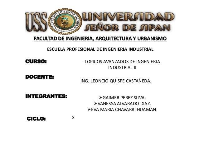 FACULTAD DE INGENIERIA, ARQUITECTURA Y URBANISMO ESCUELA PROFESIONAL DE INGENIERIA INDUSTRIAL CURSO:  TOPICOS AVANZADOS DE...