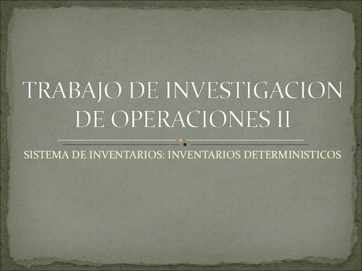 SISTEMA DE INVENTARIOS: INVENTARIOS DETERMINISTICOS