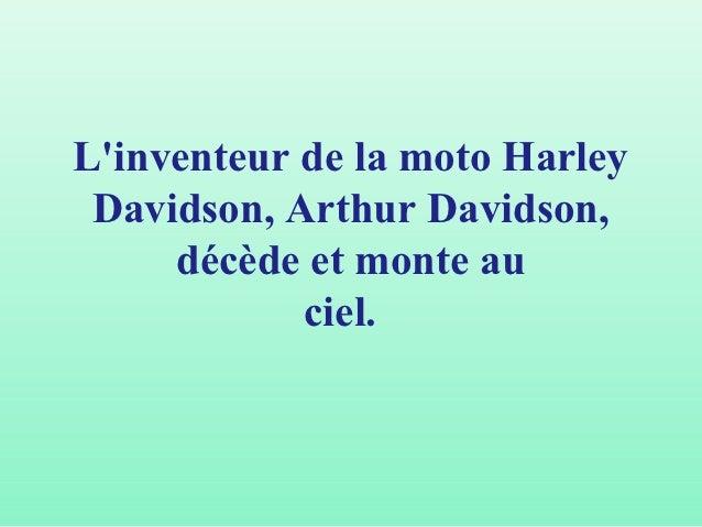 Linventeur de la moto Harley Davidson, Arthur Davidson,     décède et monte au            ciel.