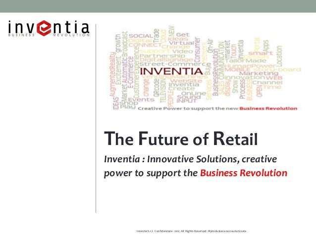 The Future of RetailInventia : Innovative Solutions, creativepower to support the Business Revolution       Inventia S.r.l...