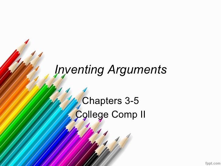 Inventing Arguments Chapters 3-5 College Comp II
