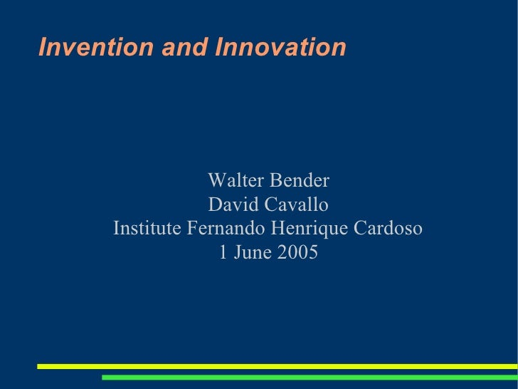 Invention and Innovation                      Walter Bender                  David Cavallo      Institute Fernando Henriqu...