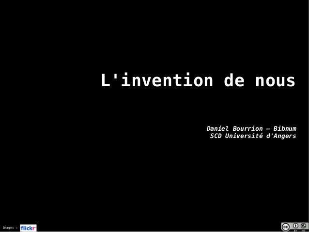 Images : L'invention de nous Daniel Bourrion – Bibnum SCD Université d'Angers