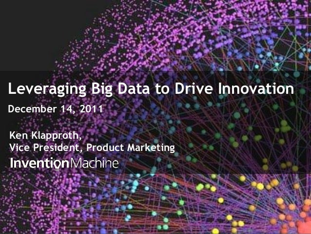 1 Leveraging Big Data to Drive Innovation December 14, 2011 Ken Klapproth, Vice President, Product Marketing