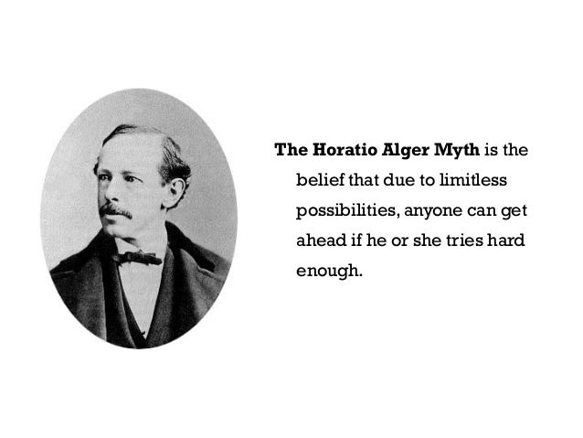 myth of individual opportunity horatio alger From ragged dick by horatio alger  is no longer a bundle of goals its individual ideas-debt- free-opportunity  steve the myth of the american dream cnn.