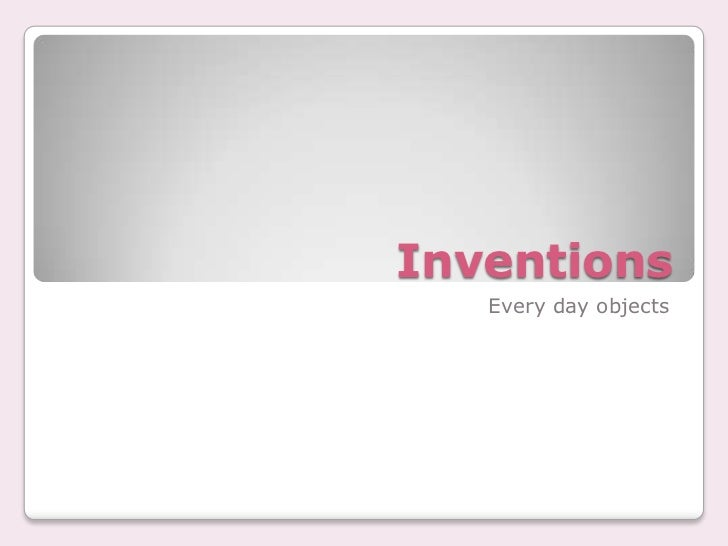 Inventions<br />Everydayobjects<br />