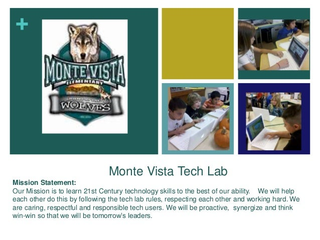+ Monte Vista Tech Lab Mission Statement: Our Mission is to learn 21st Century technology skills to the best of our abilit...