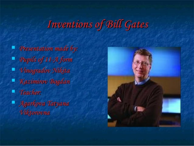 Inventions of Bill GatesInventions of Bill Gates  Presentation made by:Presentation made by:  Pupils of 11-A formPupils ...