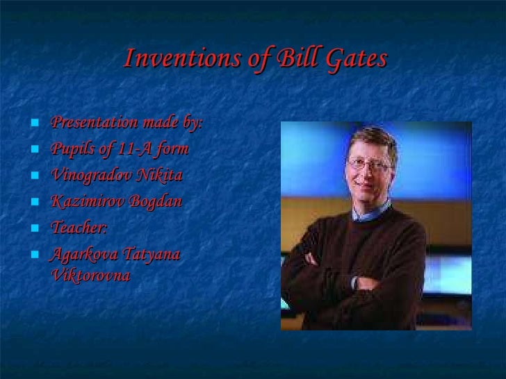 Inventions of Bill Gates <ul><li>Presentation made by: </li></ul><ul><li>Pupils of 11-A form </li></ul><ul><li>Vinogradov ...