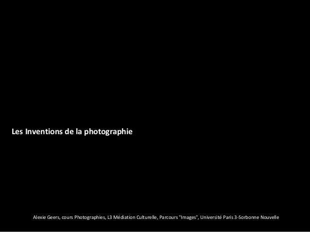 """Les Inventions de la photographie     Alexie Geers, cours Photographies, L3 Médiation Culturelle, Parcours """"Images"""", Unive..."""