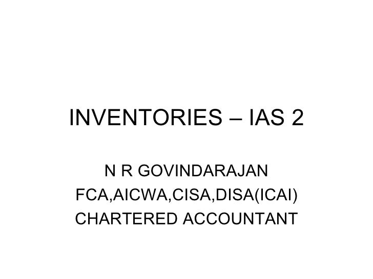 INVENTORIES – IAS 2 N R GOVINDARAJAN FCA,AICWA,CISA,DISA(ICAI) CHARTERED ACCOUNTANT