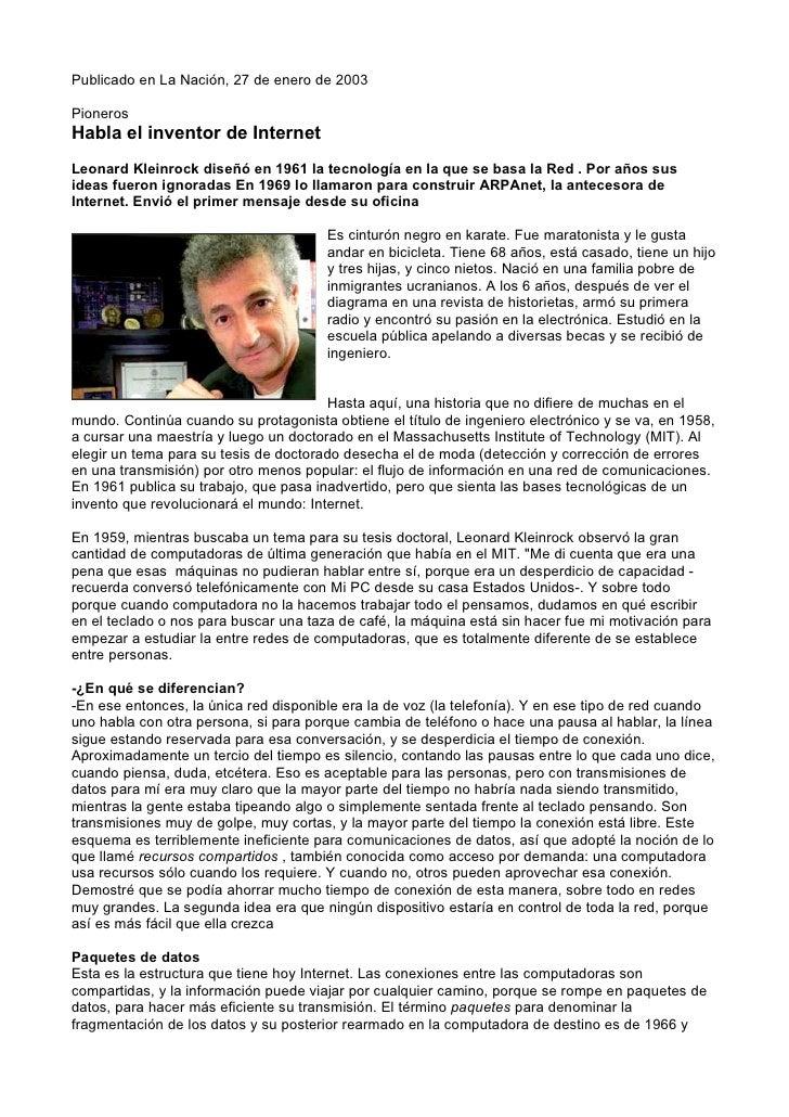 Publicado en La Nación, 27 de enero de 2003  Pioneros Habla el inventor de Internet Leonard Kleinrock diseñó en 1961 la te...