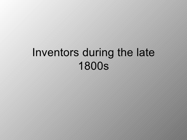 Inventors During The Latest 1800