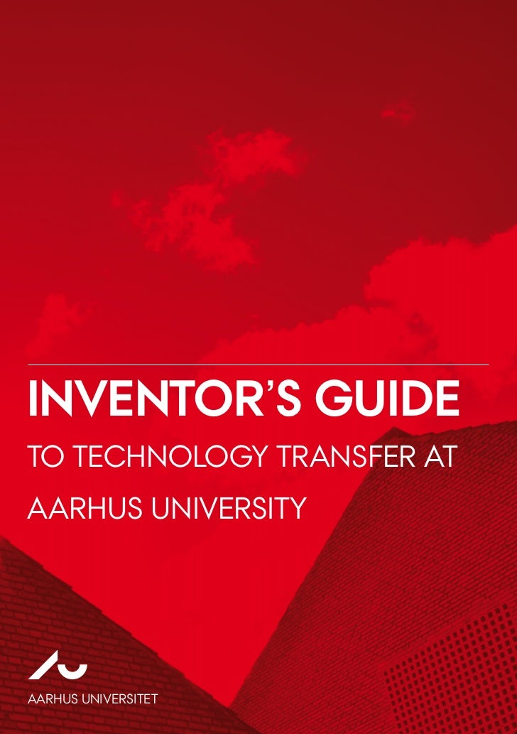INVENTOR'S GUIDETO TECHNOLOGY TRANSFER ATAARHUS UNIVERSITYAARHUS UNIVERSITET