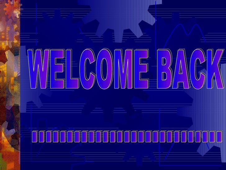 WELCOME BACK ...........................