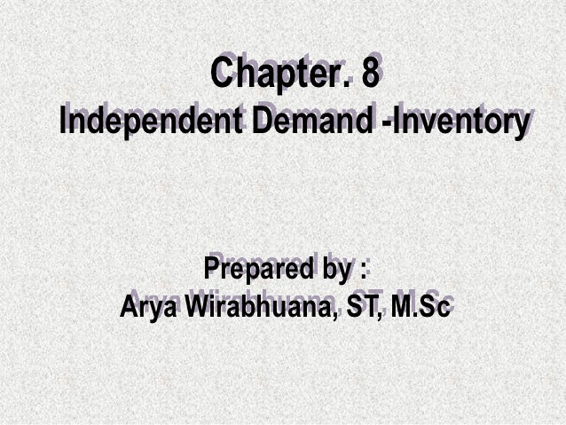 Chapter. 8Independent Demand -Inventory         Prepared by :   Arya Wirabhuana, ST, M.Sc