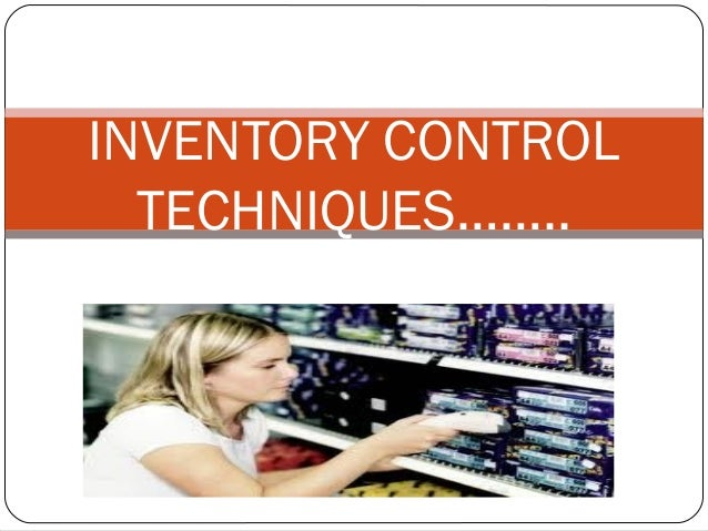 INVENTORY CONTROL  TECHNIQUES……..