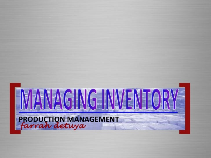 PRODUCTION MANAGEMENT MANAGING INVENTORY farrah detuya