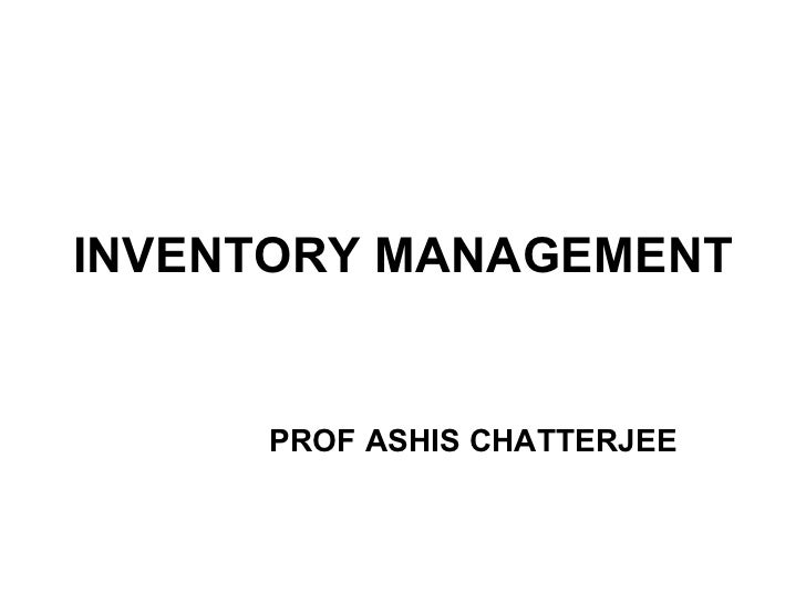 INVENTORY MANAGEMENT PROF ASHIS CHATTERJEE