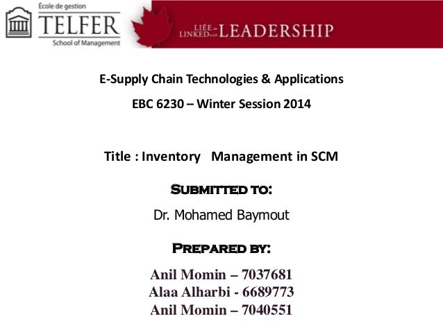 E-Supply Chain Technologies & Applications EBC 6230 – Winter Session 2014  Title : Inventory Management in SCM Submitted t...