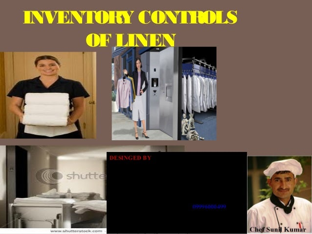INVENTORY CONTROLS OF LINEN DESINGED BY Sunil Kumar Research Scholar/ Food Production Faculty Institute of Hotel and Touri...